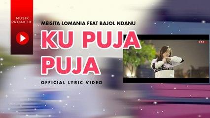 Meisita Lomania Ft. Bajol Ndanu - Ku Puja Puja (Official Lyric Video)