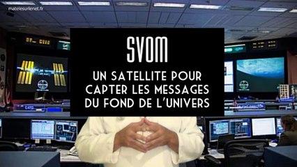 SVOM le satellite qui capte les messages du fin fond de l'univers