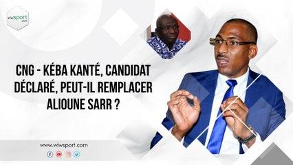 CNG - Kéba Kanté, candidat déclaré, peut-il remplacer Alioune Sarr ?