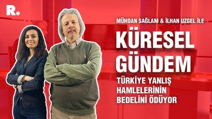 Küresel Gündem… İlhan Uzgel:  Türkiye yanlış hamlelerinin bedelini ödüyor
