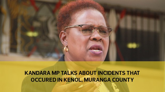 Kandara Mp talks about incidents that occured in Kenol, Muranga county