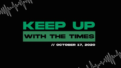 Keep Up With The Times | Oct. 17, 2020