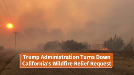 Trump Administration Denies Wildfire Relief