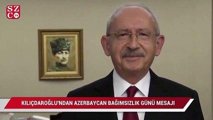 Kılıçdaroğlu'ndan Azerbaycan Bağımsızlık Günü mesajı