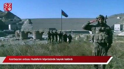Azerbaycan ordusu Hudaferin köprüsünde bayrak kaldırdı