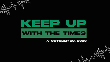 Keep Up With The Times | Oct. 19, 2020