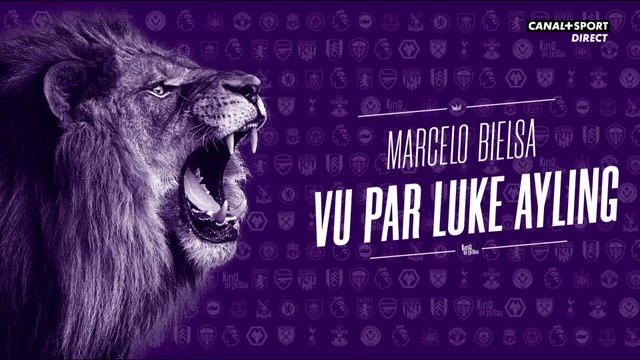 Marcelo Bielsa vu par Luke Ayling