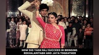 How did Yash Raj succeed in bringing Rekha,Amitabh and Jaya togeather