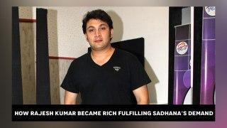 How Rajesh Kumar became rich fulfilling Sadhana's demand