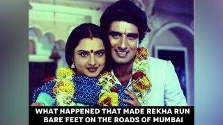 What happened that made Rekha run bare feet on the roads of Mumbai