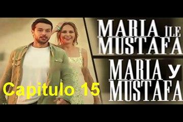 Maria y Mustafa (Maria ile Mustafa) Capitulo 15