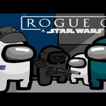 Among Us But It's Rogue One- A Star Wars Story