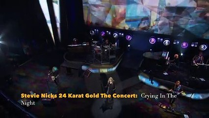 Stevie Nicks 24 Karat Gold The Concert:  Crying In The Night