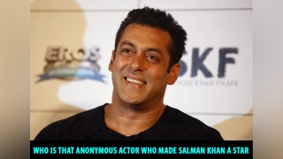 Who is that anonymous actor who made Salman Khan a star