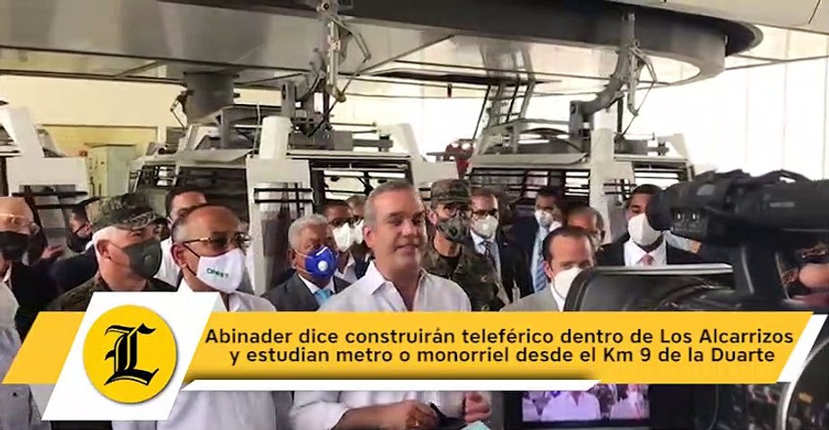 Abinader dice construirán teleférico dentro de Los Alcarrizos y estudian metro o monorriel desde el Km 9 de la Duarte