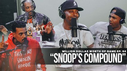 """FULL VIDEO: MILLION DOLLAZ WORTH OF GAME EP:84 """"SNOOP'S COMPOUND"""""""