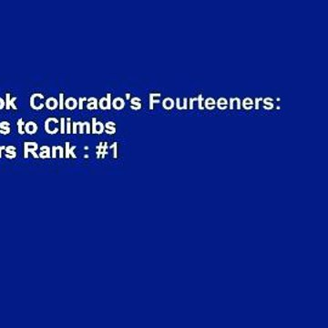 Full E-book  Colorado's Fourteeners: From Hikes to Climbs  Best Sellers Rank : #1