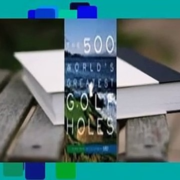 Full version  The 500 World's Greatest Golf Holes  Best Sellers Rank : #3