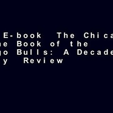 Full E-book  The Chicago Tribune Book of the Chicago Bulls: A Decade-by-Decade History  Review