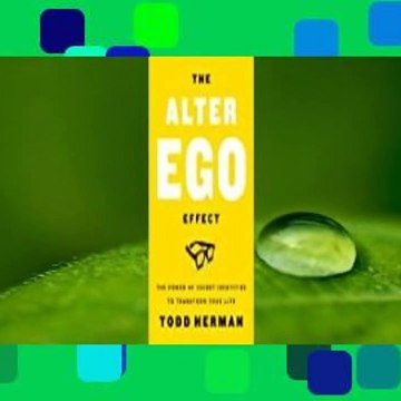 Full E-book  The Alter Ego Effect: The Power of Secret Identities to Transform Your Life  For