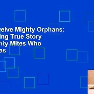 [Read] Twelve Mighty Orphans: The Inspiring True Story of the Mighty Mites Who Ruled Texas
