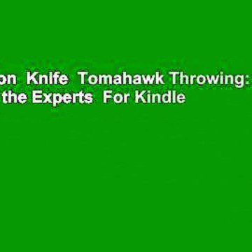 Full version  Knife  Tomahawk Throwing: The Art of the Experts  For Kindle