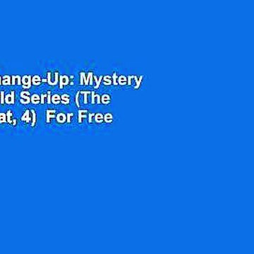 [Read] Change-Up: Mystery at the World Series (The Sports Beat, 4)  For Free