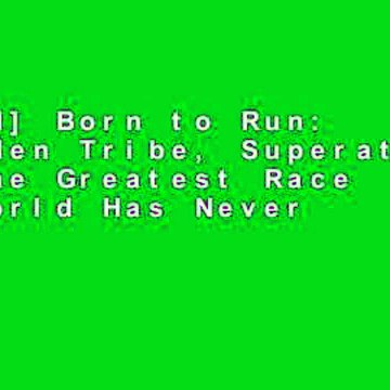 [Read] Born to Run: A Hidden Tribe, Superathletes, and the Greatest Race the World Has Never Seen