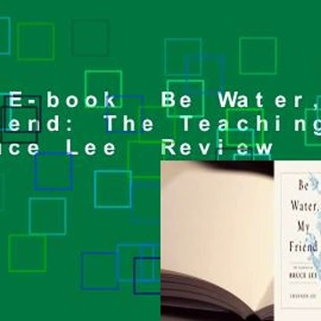 Full E-book  Be Water, My Friend: The Teachings of Bruce Lee  Review