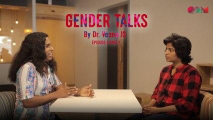 Gender Talks | Episode 2 | Part 2 | Dr  Veena J S | Faisal Faisu | OPM Records