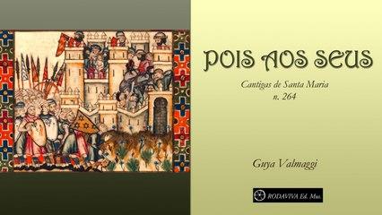 Guya Valmaggi - POIS AOS SEUS - Cantigas de Santa Maria n. 264