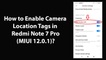How to Enable Camera Location Tags in Redmi Note 7 Pro (MIUI 12.0.1)?