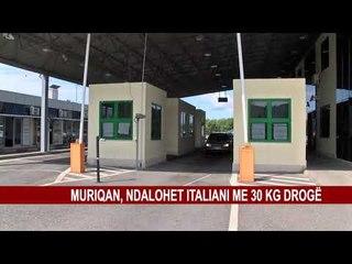 MURIQAN, NDALOHET ITALIANI ME 30 KG DROGË