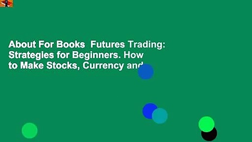 About For Books  Futures Trading: Strategies for Beginners. How to Make Stocks, Currency and