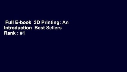 Full E-book  3D Printing: An Introduction  Best Sellers Rank : #1