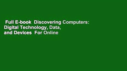 Full E-book  Discovering Computers: Digital Technology, Data, and Devices  For Online