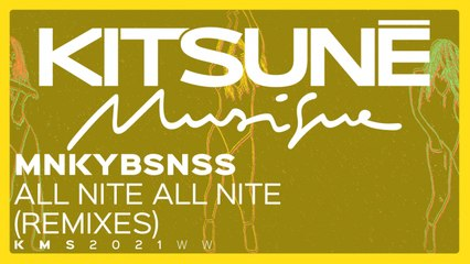 MNKYBSNSS Ft. LIfe On Planets - All Nite All Nite (FSQ Remix) - | Kitsuné Musique