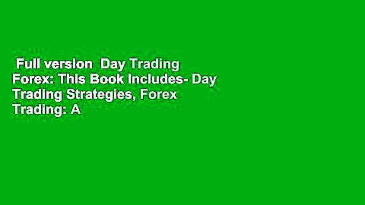 Full version  Day Trading Forex: This Book Includes- Day Trading Strategies, Forex Trading: A