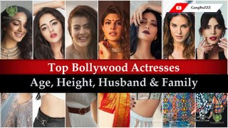 Bollywood Top Actress Details: 50 Bollywood Actress's Age | Height | Husband & Family | Real Name |
