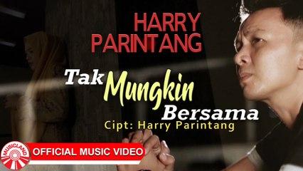 Harry Parintang - Tak Mungkin Bersama [Official Music Video HD]