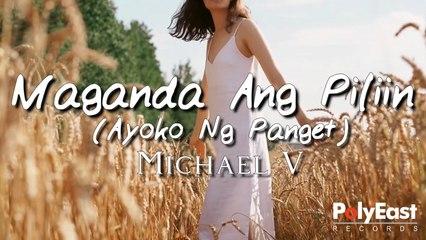 Michael V. - Maganda Ang Piliin (Ayoko Ng Panget) (Official Lyric Video)