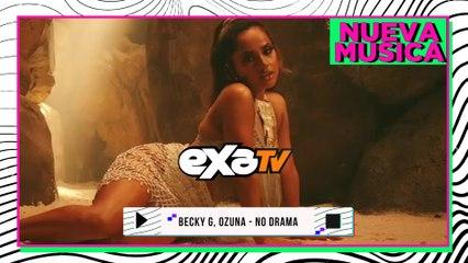 Becky G, Ozuna - No Drama  / #NuevaMúsica en EXA TV