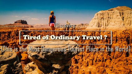 Tired of Ordinary Travel ? This is the Most Dangerous Tourist Places in the World