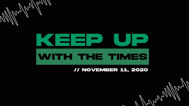 Keep Up With The Times | Nov. 11, 2020