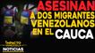 Asesinan a dos migrantes venezolanos en El Cauca    NOTICIAS VENEZUELA HOY noviembre 11 2020