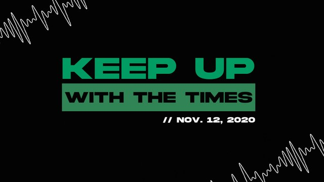 Keep Up With The Times | Nov. 12, 2020