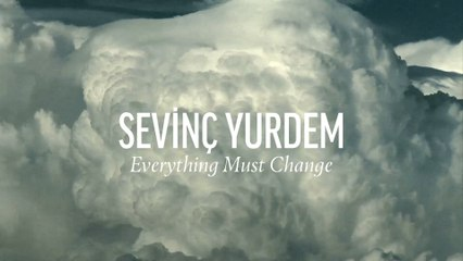 Sevinç Yurdem - Everything Must Change