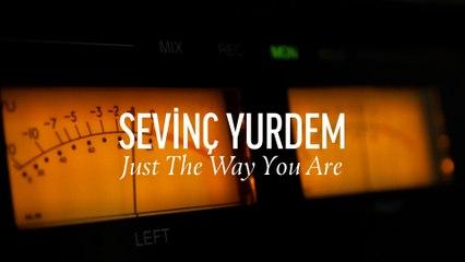 Sevinç Yurdem - Just The Way You Are