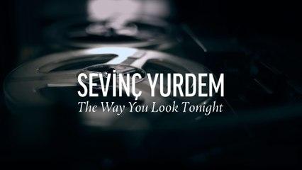 Sevinç Yurdem - The Way You Look Tonight