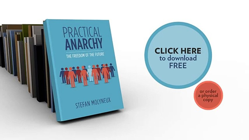 Practical Anarchy: The Freedom of the Future - A Free Book by Stefan Molyneux of Freedomain